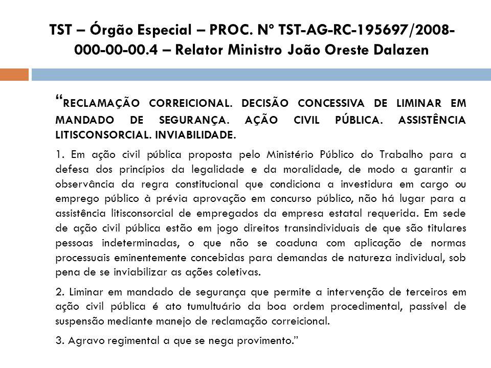 TST – Órgão Especial – PROC. Nº TST-AG-RC-195697/2008- 000-00-00.4 – Relator Ministro João Oreste Dalazen RECLAMAÇÃO CORREICIONAL. DECISÃO CONCESSIVA