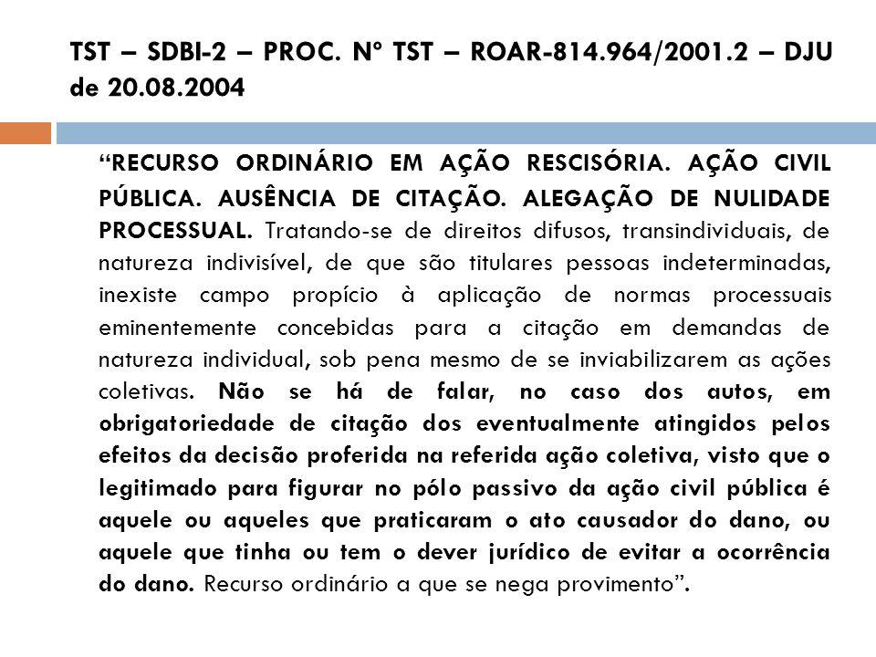 TST – SDBI-2 – PROC. Nº TST – ROAR-814.964/2001.2 – DJU de 20.08.2004 RECURSO ORDINÁRIO EM AÇÃO RESCISÓRIA. AÇÃO CIVIL PÚBLICA. AUSÊNCIA DE CITAÇÃO. A