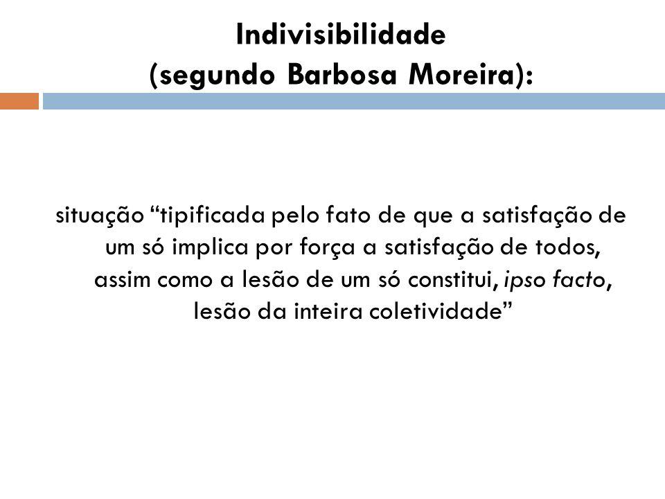 Indivisibilidade (segundo Barbosa Moreira): situação tipificada pelo fato de que a satisfação de um só implica por força a satisfação de todos, assim