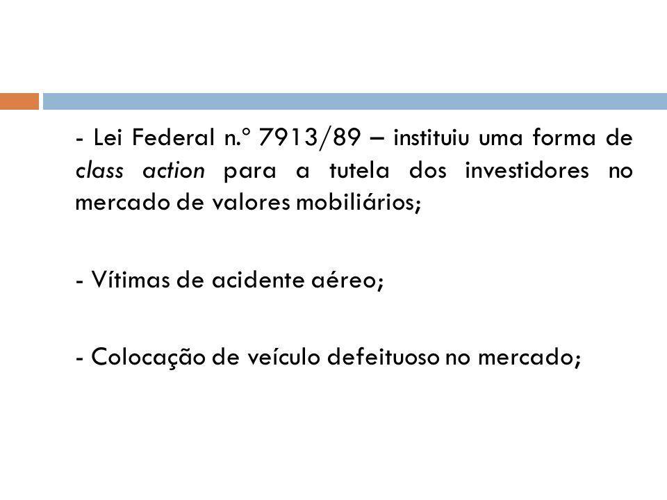 - Lei Federal n.º 7913/89 – instituiu uma forma de class action para a tutela dos investidores no mercado de valores mobiliários; - Vítimas de acident