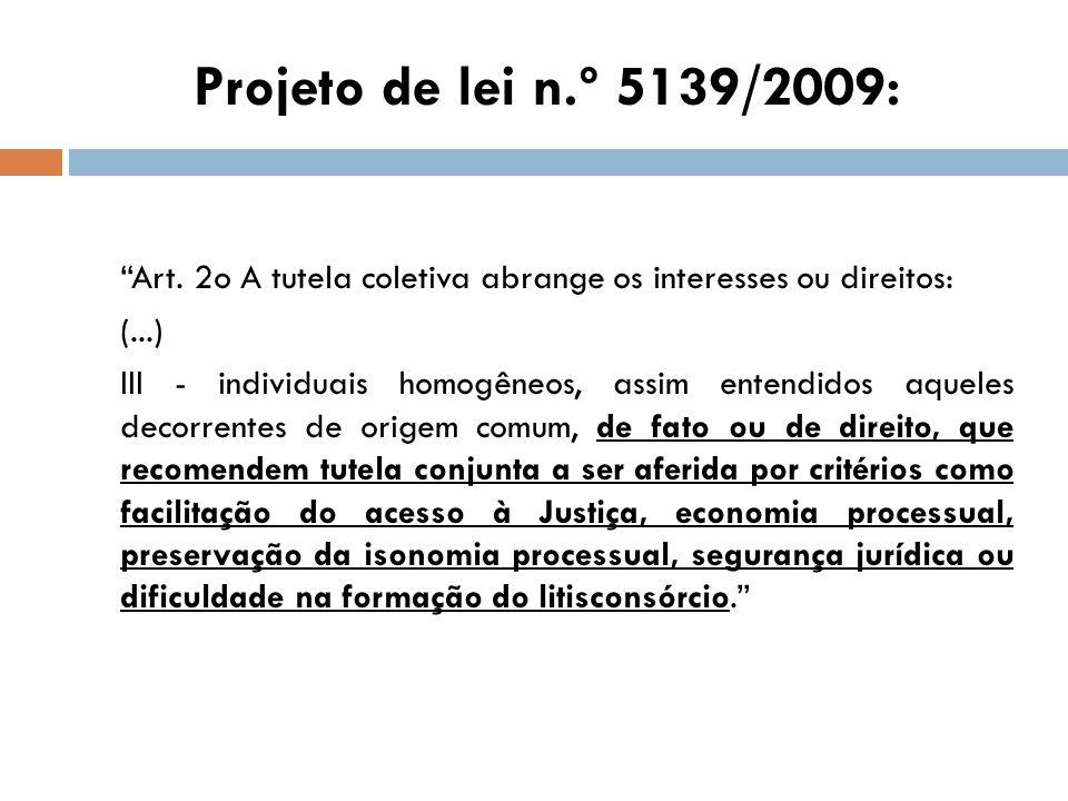 Projeto de lei n.º 5139/2009: Art. 2o A tutela coletiva abrange os interesses ou direitos: (...) III - individuais homogêneos, assim entendidos aquele