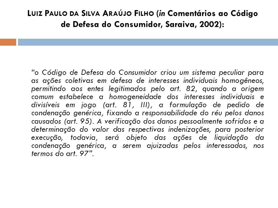 L UIZ P AULO DA S ILVA A RAÚJO F ILHO (in Comentários ao Código de Defesa do Consumidor, Saraiva, 2002): o Código de Defesa do Consumidor criou um sis