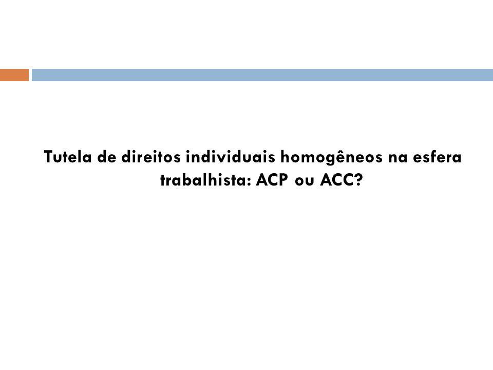 Tutela de direitos individuais homogêneos na esfera trabalhista: ACP ou ACC?