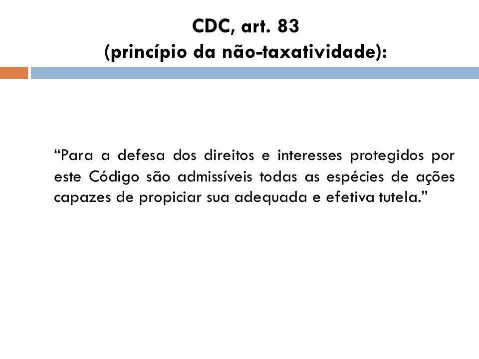 CDC, art. 83 (princípio da não-taxatividade): Para a defesa dos direitos e interesses protegidos por este Código são admissíveis todas as espécies de