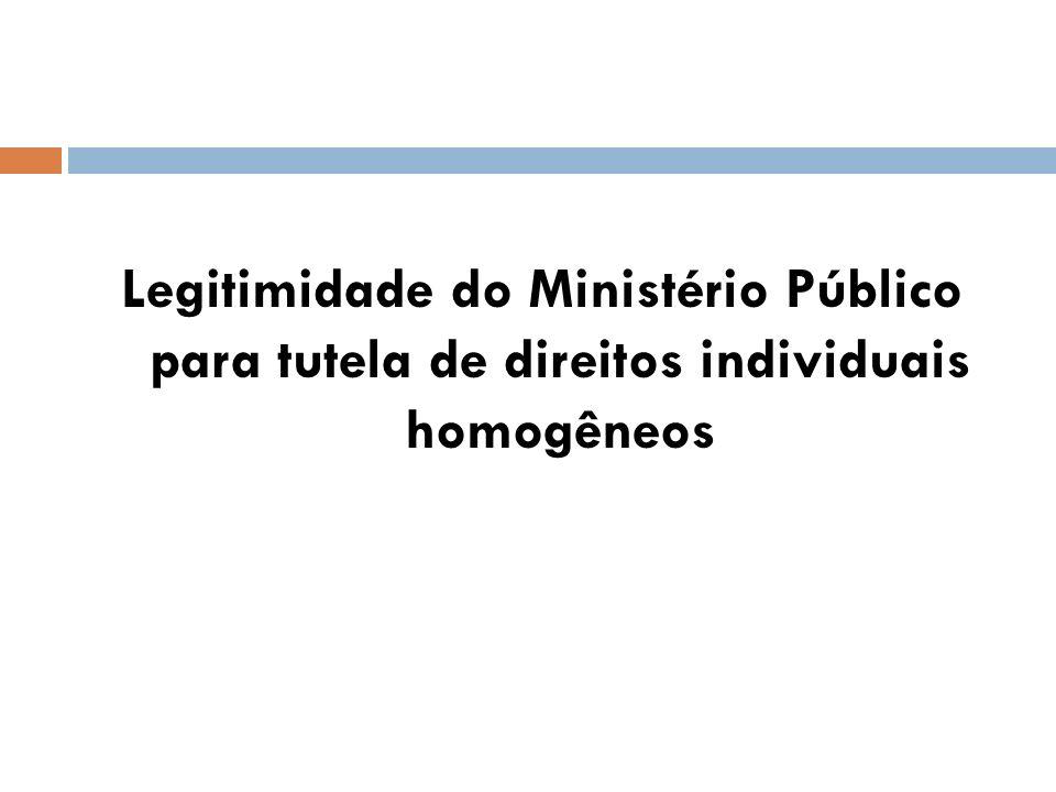 Legitimidade do Ministério Público para tutela de direitos individuais homogêneos