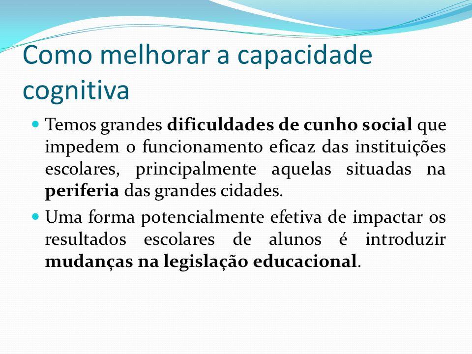 Como melhorar a capacidade cognitiva Temos grandes dificuldades de cunho social que impedem o funcionamento eficaz das instituições escolares, princip