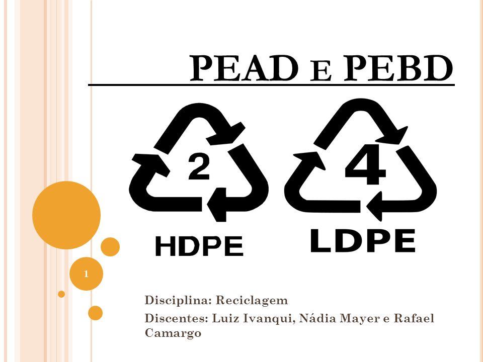 1 PEAD E PEBD Disciplina: Reciclagem Discentes: Luiz Ivanqui, Nádia Mayer e Rafael Camargo
