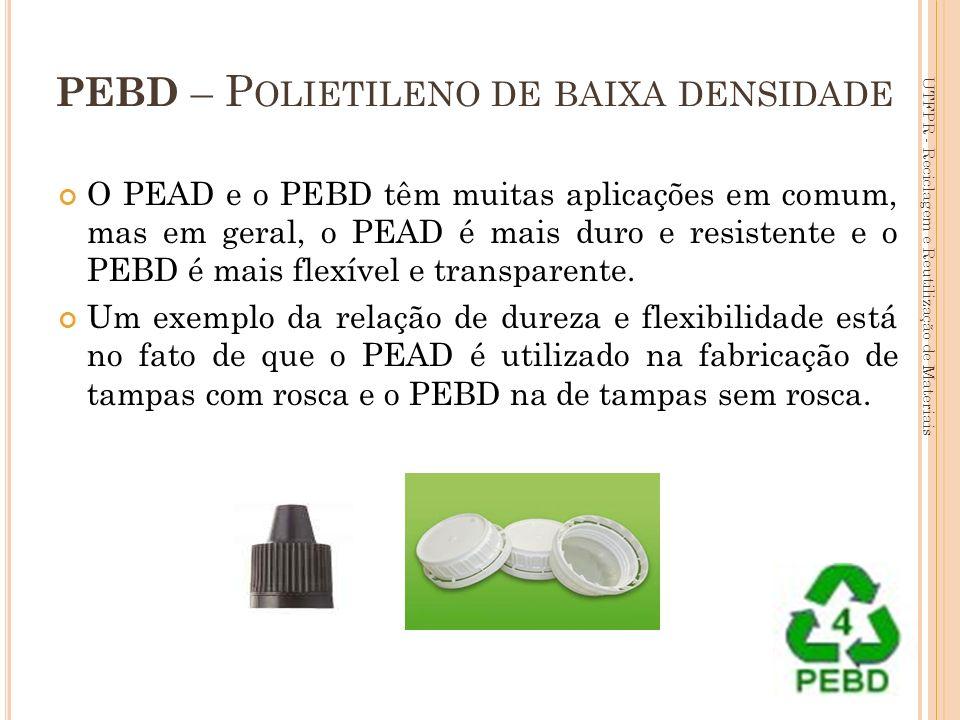 10 PEBD – P OLIETILENO DE BAIXA DENSIDADE O PEAD e o PEBD têm muitas aplicações em comum, mas em geral, o PEAD é mais duro e resistente e o PEBD é mai