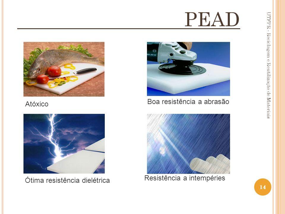 14 Atóxico Boa resistência a abrasão Ótima resistência dielétrica Resistência a intempéries PEAD UTFPR - Reciclagem e Reutilização de Materiais