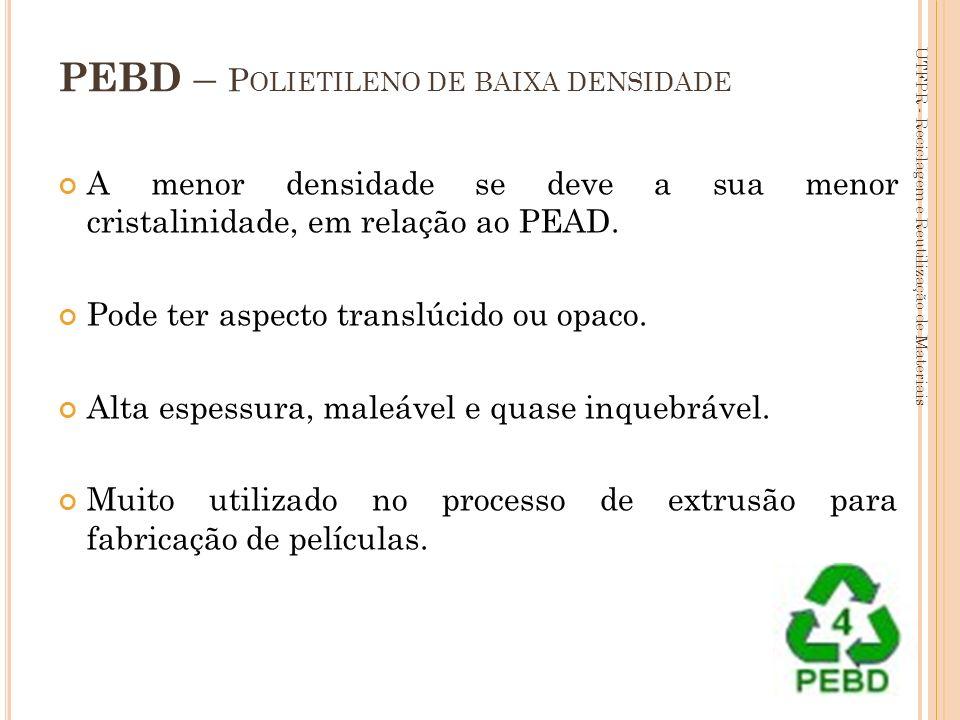 77 PEBD – P OLIETILENO DE BAIXA DENSIDADE A menor densidade se deve a sua menor cristalinidade, em relação ao PEAD. Pode ter aspecto translúcido ou op