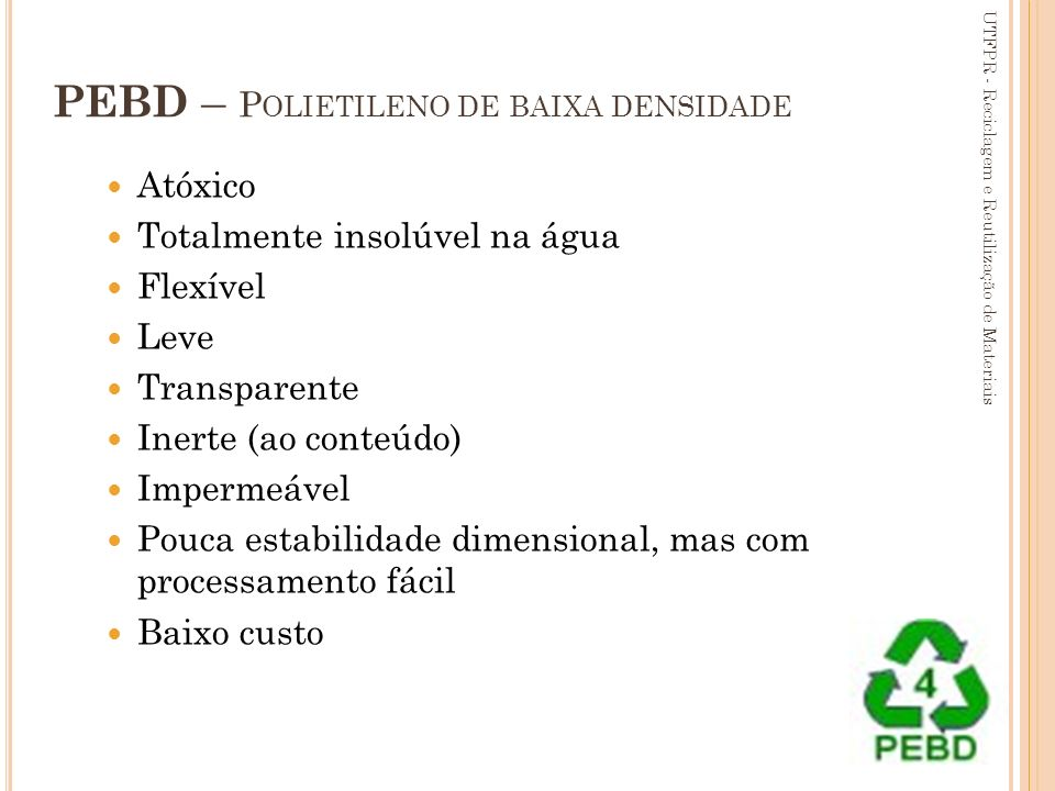 88 PEBD – P OLIETILENO DE BAIXA DENSIDADE Atóxico Totalmente insolúvel na água Flexível Leve Transparente Inerte (ao conteúdo) Impermeável Pouca estab