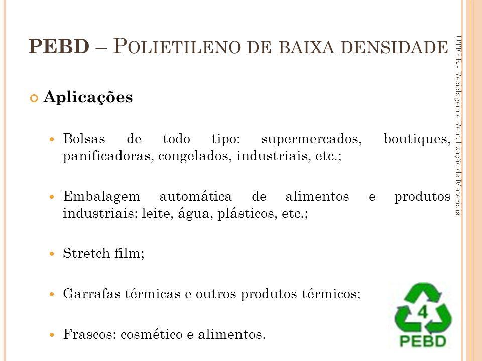 99 PEBD – P OLIETILENO DE BAIXA DENSIDADE Aplicações Bolsas de todo tipo: supermercados, boutiques, panificadoras, congelados, industriais, etc.; Emba
