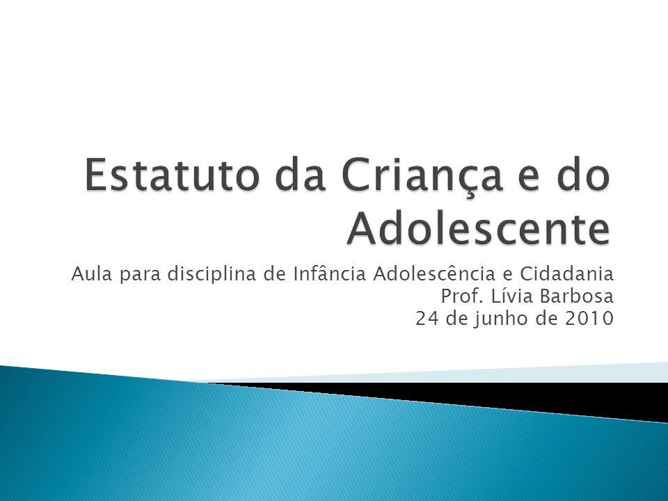 Aula para disciplina de Infância Adolescência e Cidadania Prof. Lívia Barbosa 24 de junho de 2010