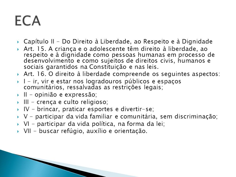 Capítulo II - Do Direito à Liberdade, ao Respeito e à Dignidade Art. 15. A criança e o adolescente têm direito à liberdade, ao respeito e à dignidade
