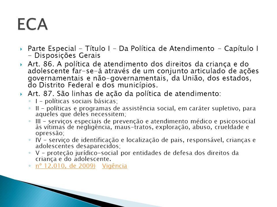 Parte Especial - Título I - Da Política de Atendimento - Capítulo I - Disposições Gerais Art. 86. A política de atendimento dos direitos da criança e