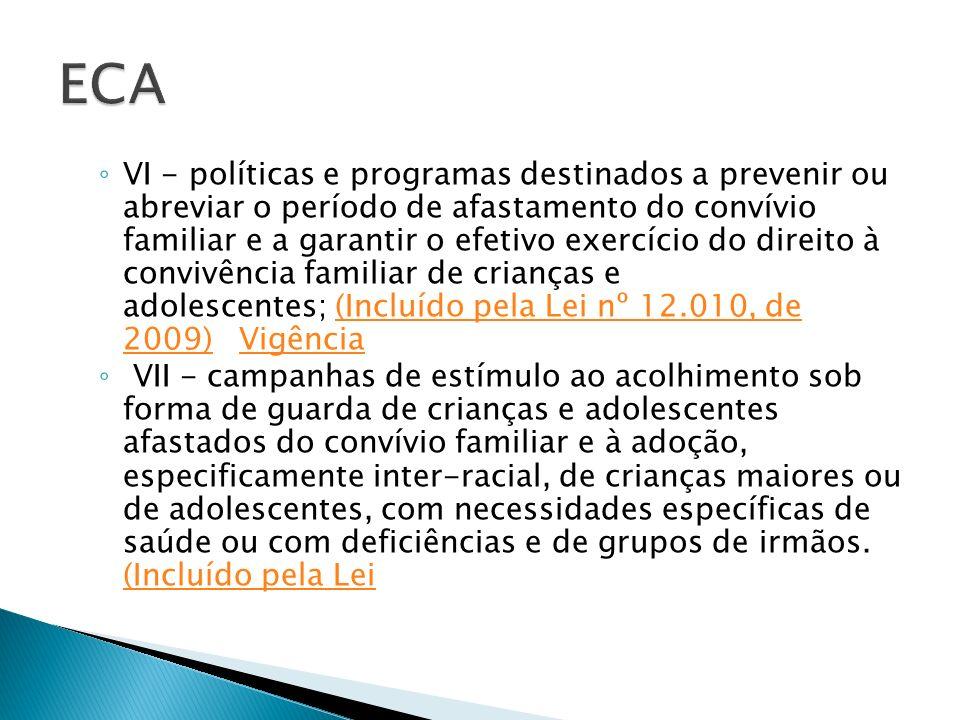 VI - políticas e programas destinados a prevenir ou abreviar o período de afastamento do convívio familiar e a garantir o efetivo exercício do direito