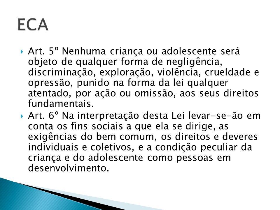 Art. 5º Nenhuma criança ou adolescente será objeto de qualquer forma de negligência, discriminação, exploração, violência, crueldade e opressão, punid