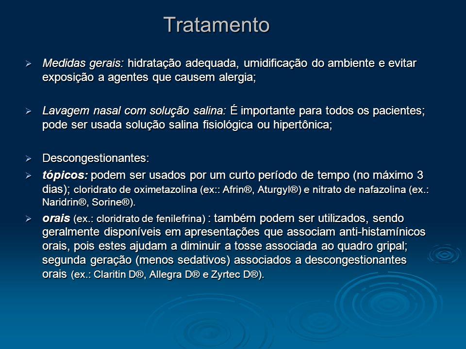 Tratamento Medidas gerais: hidratação adequada, umidificação do ambiente e evitar exposição a agentes que causem alergia; Medidas gerais: hidratação a