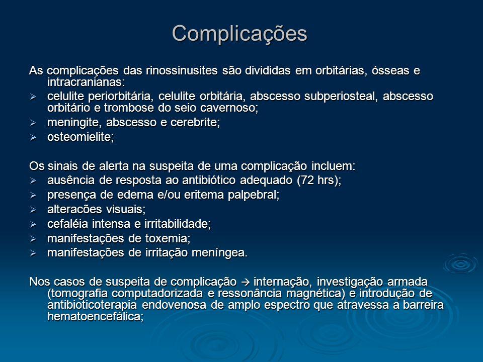 Complicações As complicações das rinossinusites são divididas em orbitárias, ósseas e intracranianas: celulite periorbitária, celulite orbitária, absc