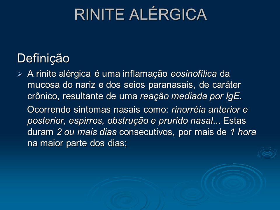 RINITE ALÉRGICA Definição A rinite alérgica é uma inflamação eosinofílica da mucosa do nariz e dos seios paranasais, de caráter crônico, resultante de