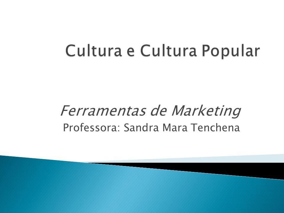 Ferramentas de Marketing Professora: Sandra Mara Tenchena