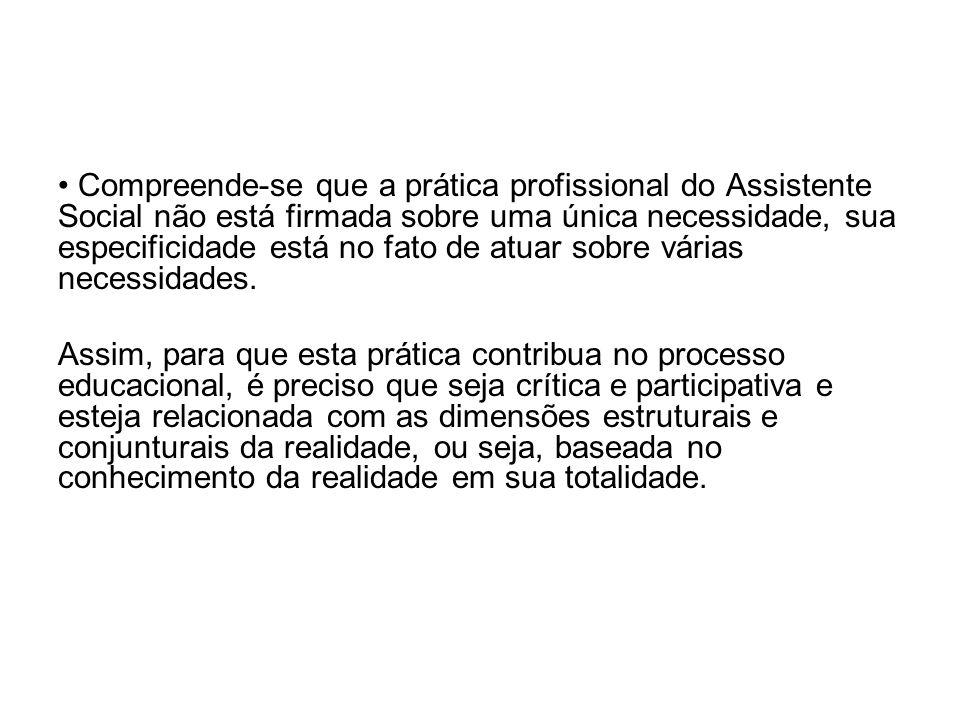 Compreende-se que a prática profissional do Assistente Social não está firmada sobre uma única necessidade, sua especificidade está no fato de atuar s