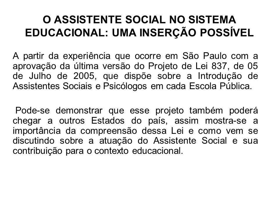 O ASSISTENTE SOCIAL NO SISTEMA EDUCACIONAL: UMA INSERÇÃO POSSÍVEL A partir da experiência que ocorre em São Paulo com a aprovação da última versão do