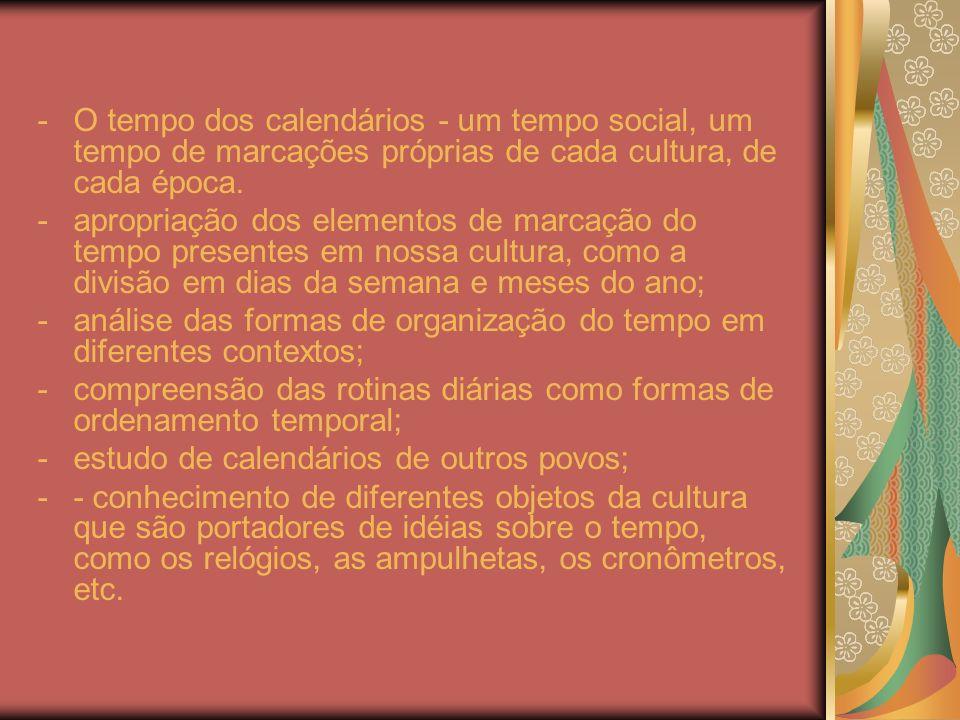-O tempo dos calendários - um tempo social, um tempo de marcações próprias de cada cultura, de cada época.