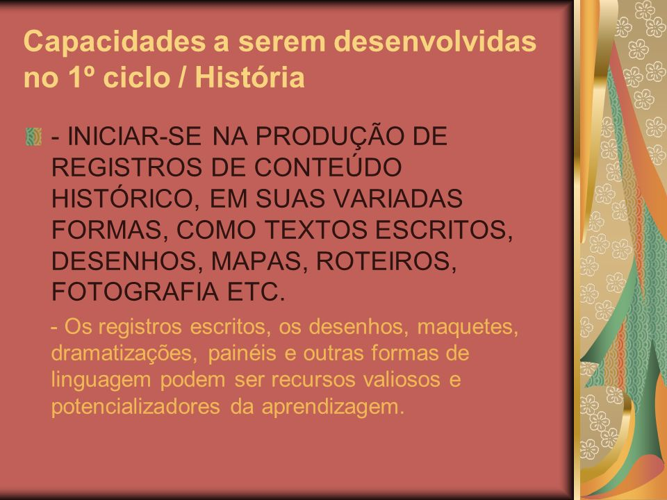 Capacidades a serem desenvolvidas no 1º ciclo / História - INICIAR-SE NA PRODUÇÃO DE REGISTROS DE CONTEÚDO HISTÓRICO, EM SUAS VARIADAS FORMAS, COMO TEXTOS ESCRITOS, DESENHOS, MAPAS, ROTEIROS, FOTOGRAFIA ETC.