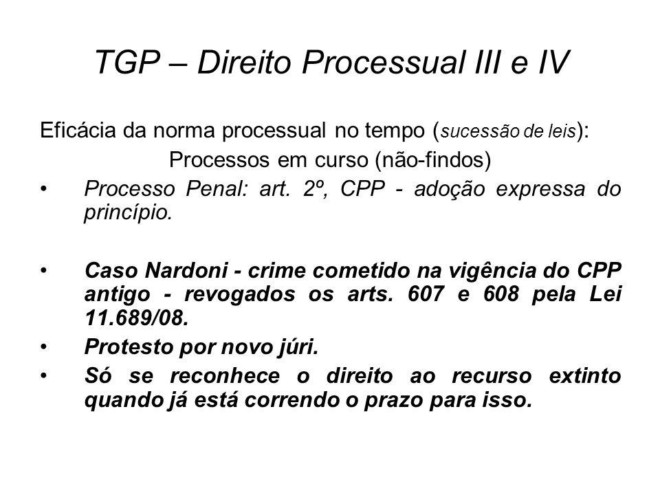 TGP – Direito Processual III e IV Eficácia da norma processual no tempo ( sucessão de leis ): Processos em curso (não-findos) Processo Penal: art. 2º,