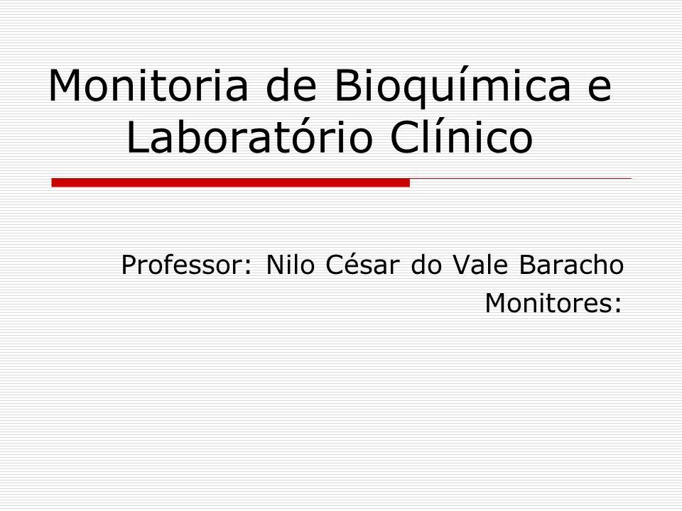 Monitoria de Bioquímica e Laboratório Clínico Professor: Nilo César do Vale Baracho Monitores: