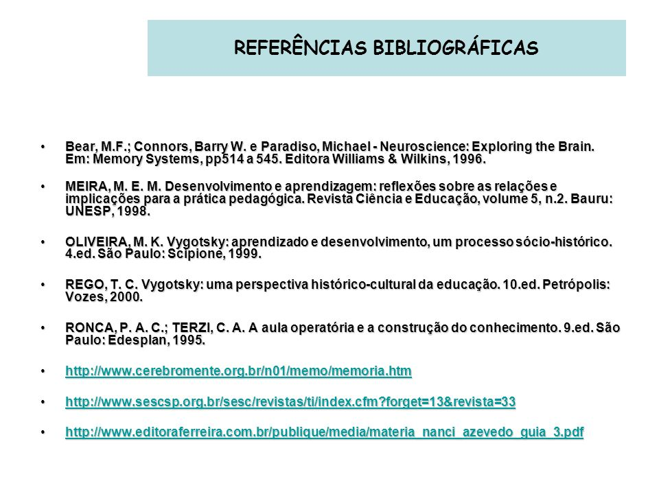 REFERÊNCIAS BIBLIOGRÁFICAS Bear, M.F.; Connors, Barry W. e Paradiso, Michael - Neuroscience: Exploring the Brain. Em: Memory Systems, pp514 a 545. Edi