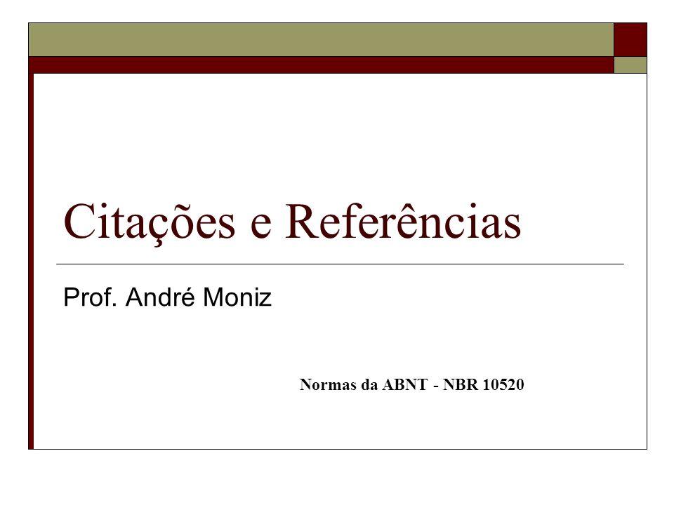 Citações e Referências Prof. André Moniz Normas da ABNT - NBR 10520