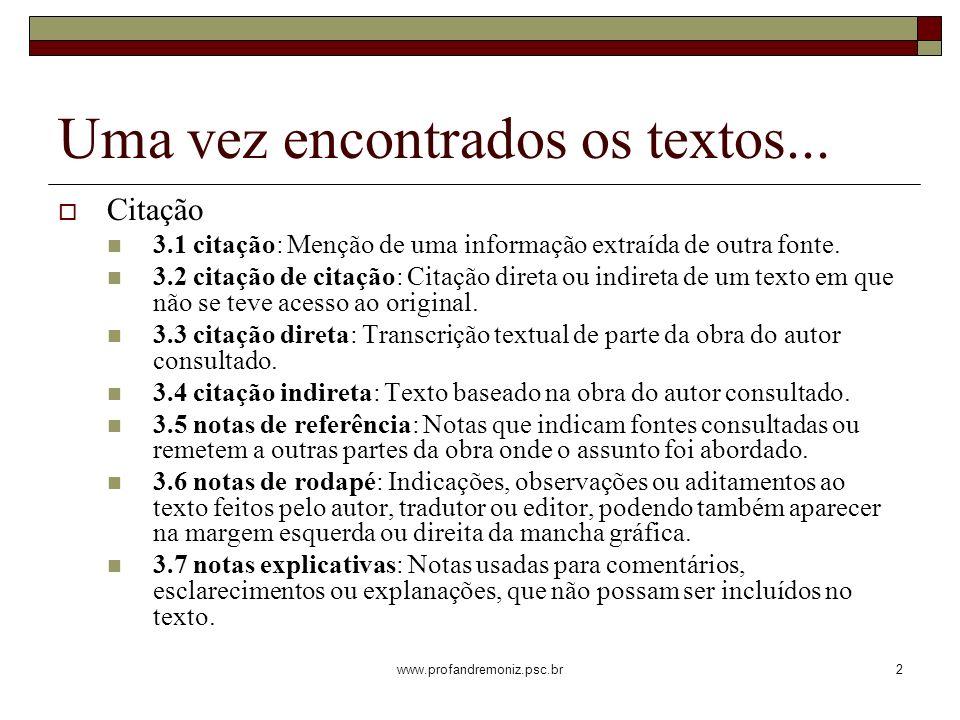 www.profandremoniz.psc.br2 Uma vez encontrados os textos... Citação 3.1 citação: Menção de uma informação extraída de outra fonte. 3.2 citação de cita