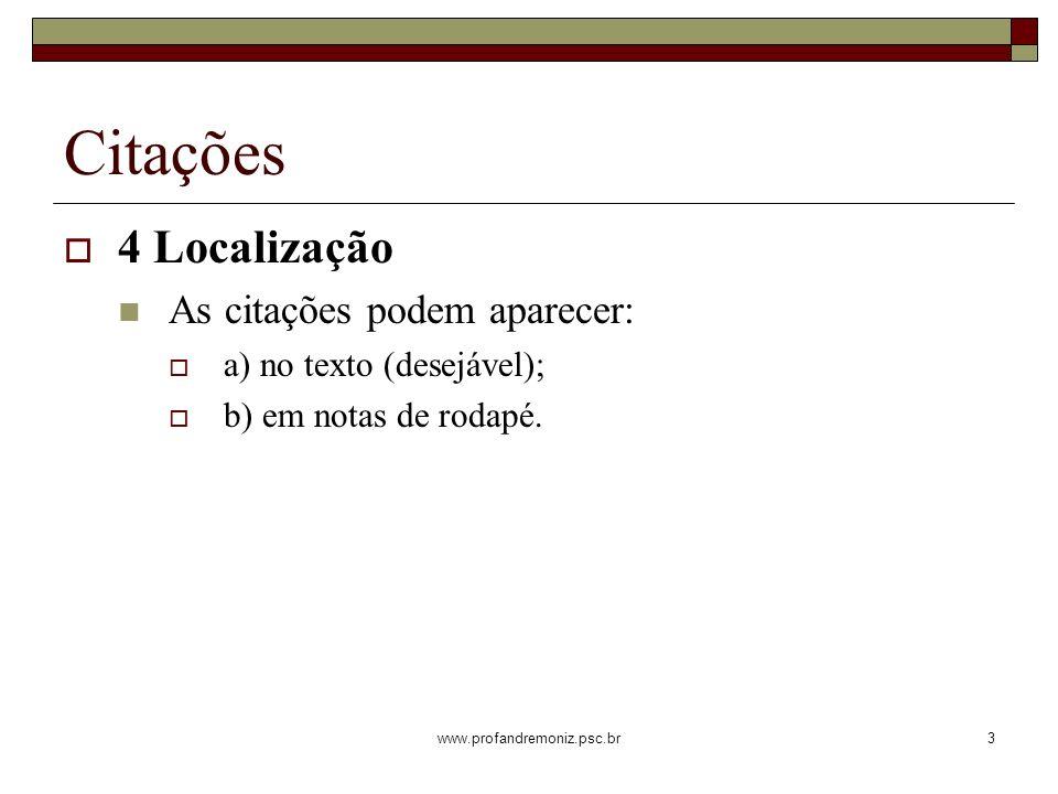 www.profandremoniz.psc.br3 Citações 4 Localização As citações podem aparecer: a) no texto (desejável); b) em notas de rodapé.