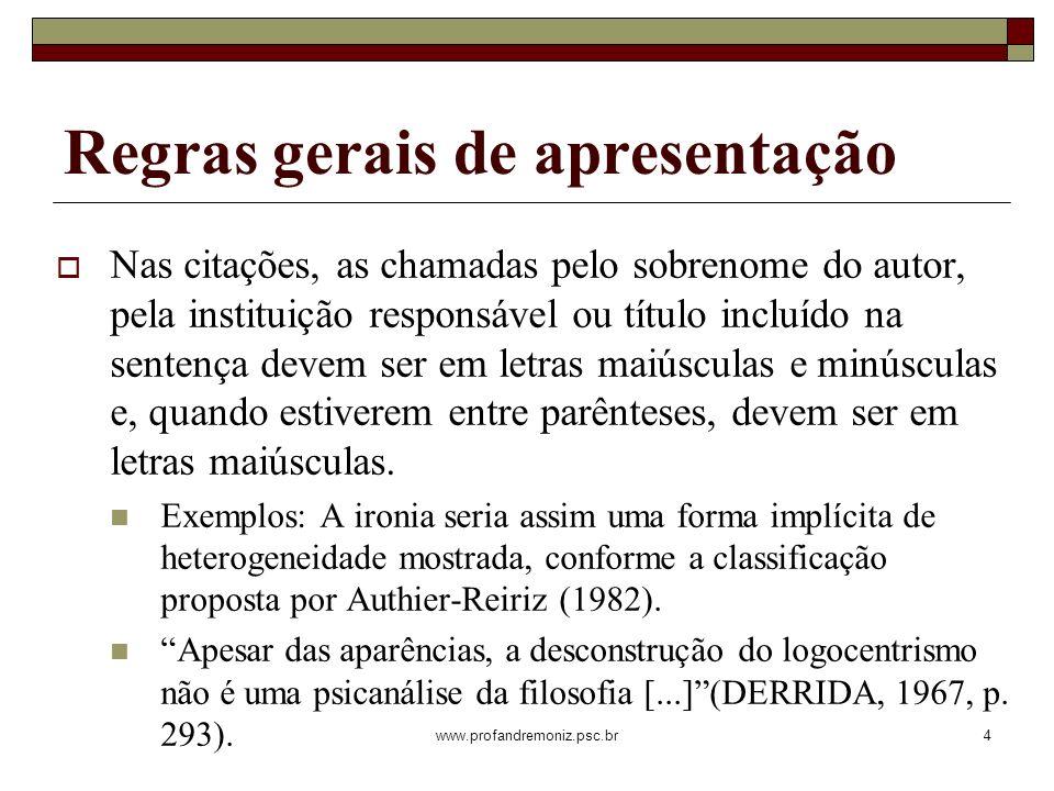 www.profandremoniz.psc.br4 Regras gerais de apresentação Nas citações, as chamadas pelo sobrenome do autor, pela instituição responsável ou título inc