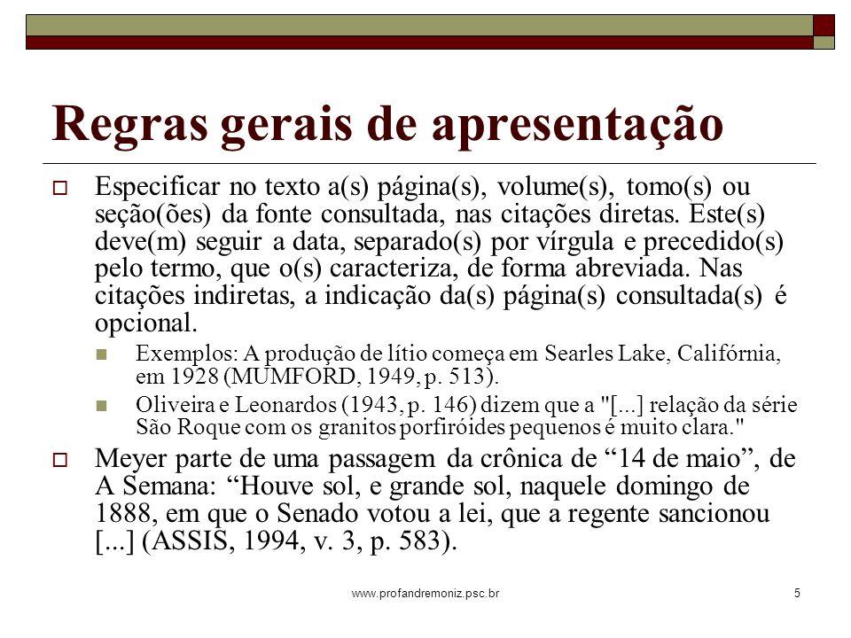 www.profandremoniz.psc.br5 Especificar no texto a(s) página(s), volume(s), tomo(s) ou seção(ões) da fonte consultada, nas citações diretas. Este(s) de