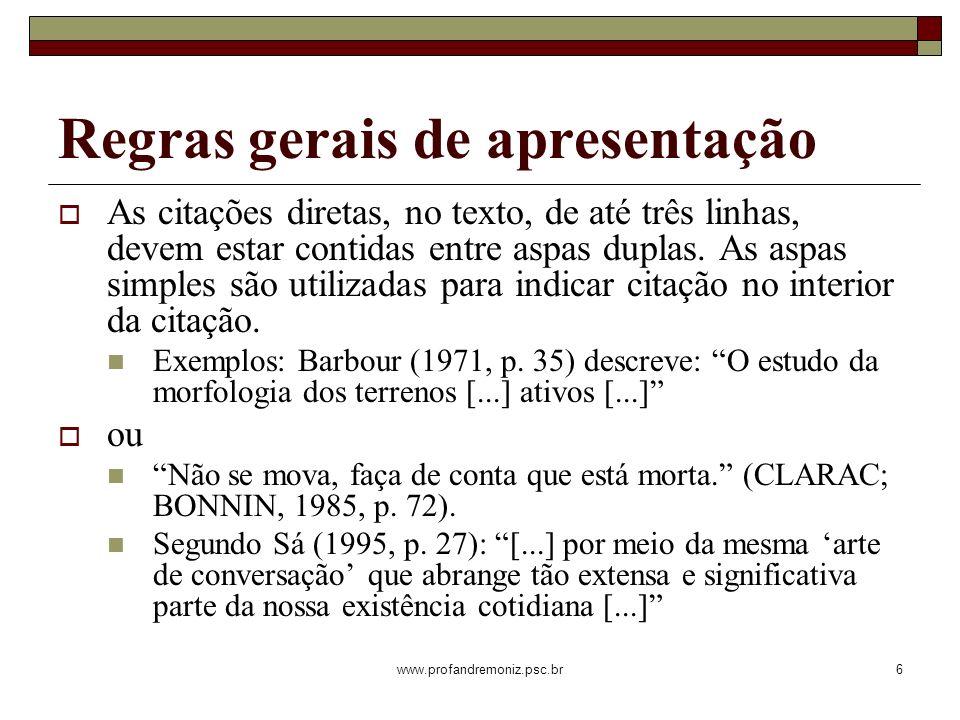 www.profandremoniz.psc.br7 As citações diretas, no texto, com mais de três linhas, devem ser destacadas com recuo de 4 cm da margem esquerda, com letra menor que a do texto utilizado e sem as aspas.