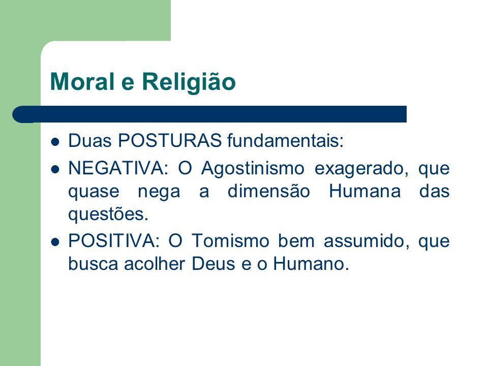 Moral e Religião Duas POSTURAS fundamentais: NEGATIVA: O Agostinismo exagerado, que quase nega a dimensão Humana das questões. POSITIVA: O Tomismo bem