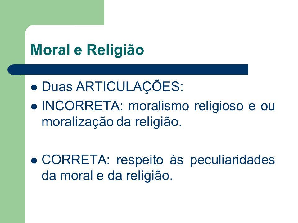Moral e Religião Duas ARTICULAÇÕES: INCORRETA: moralismo religioso e ou moralização da religião. CORRETA: respeito às peculiaridades da moral e da rel