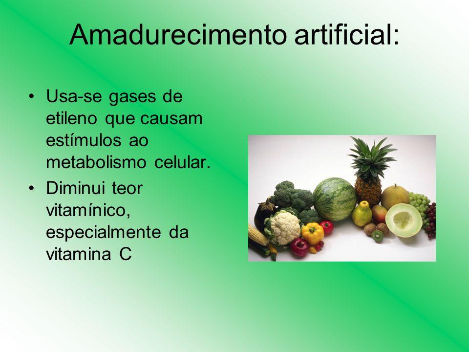 Amadurecimento artificial: Usa-se gases de etileno que causam estímulos ao metabolismo celular. Diminui teor vitamínico, especialmente da vitamina C