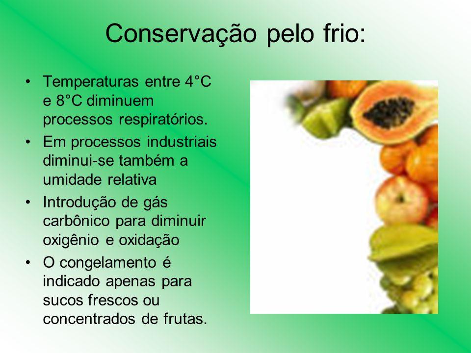 Conservação pelo frio: Temperaturas entre 4°C e 8°C diminuem processos respiratórios. Em processos industriais diminui-se também a umidade relativa In