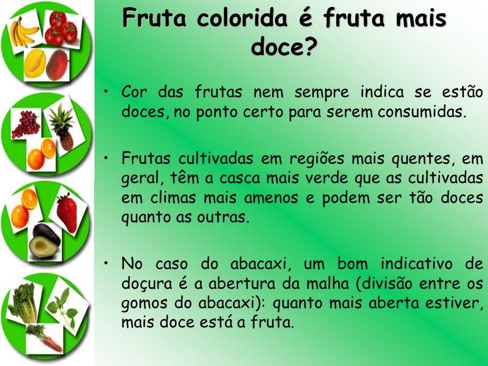 Fruta colorida é fruta mais doce? Cor das frutas nem sempre indica se estão doces, no ponto certo para serem consumidas. Frutas cultivadas em regiões
