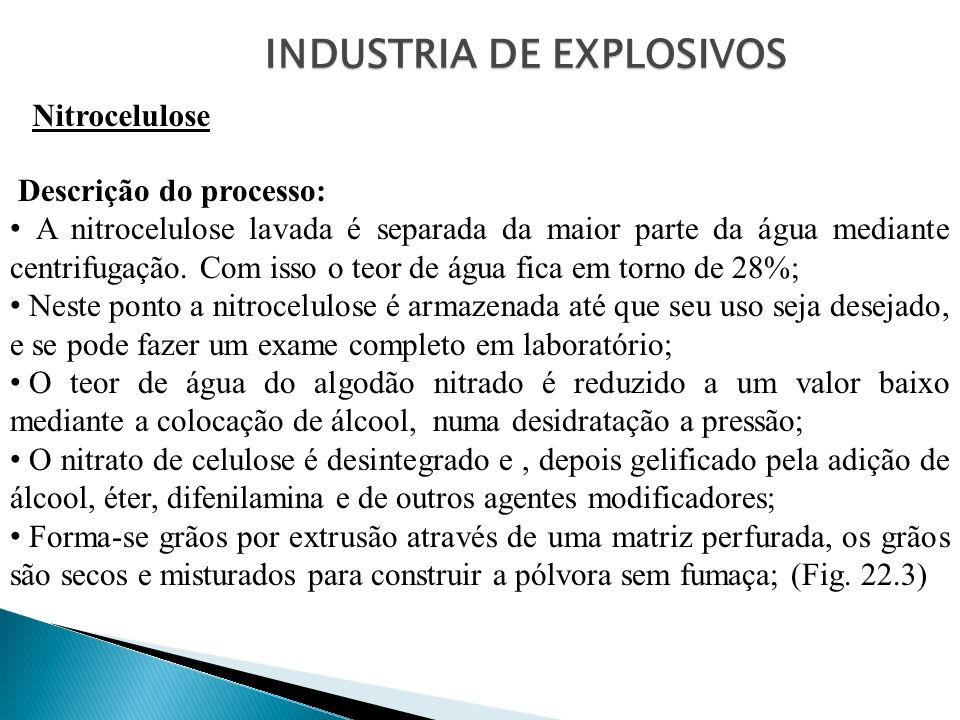 INDUSTRIA DE EXPLOSIVOS Nitrocelulose Descrição do processo: A nitrocelulose lavada é separada da maior parte da água mediante centrifugação. Com isso