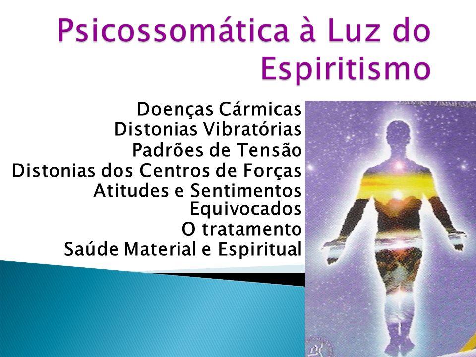 Doenças Cármicas Distonias Vibratórias Padrões de Tensão Distonias dos Centros de Forças Atitudes e Sentimentos Equivocados O tratamento Saúde Materia
