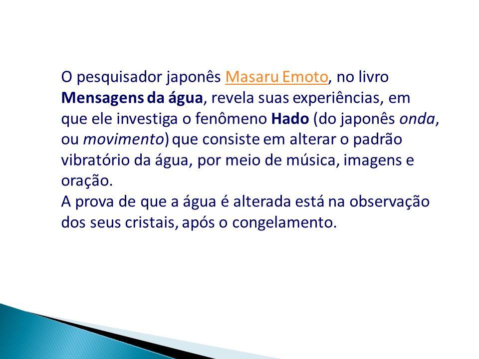 O pesquisador japonês Masaru Emoto, no livro Mensagens da água, revela suas experiências, em que ele investiga o fenômeno Hado (do japonês onda, ou mo