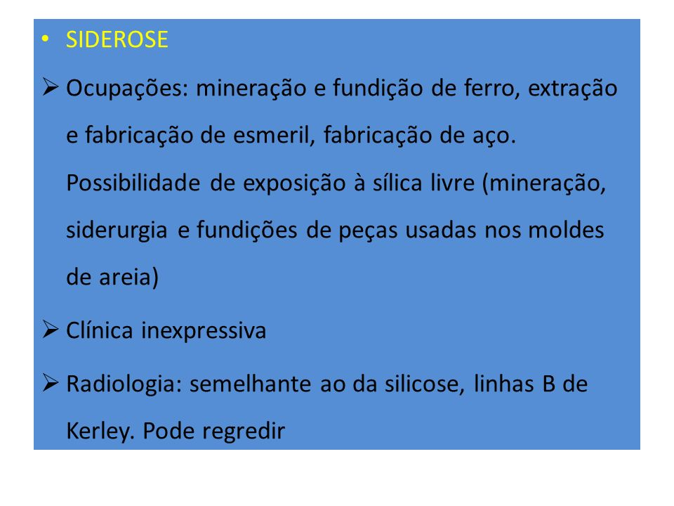 SIDEROSE Ocupações: mineração e fundição de ferro, extração e fabricação de esmeril, fabricação de aço. Possibilidade de exposição à sílica livre (min