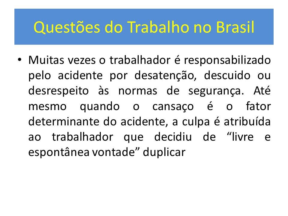 Questões do Trabalho no Brasil Muitas vezes o trabalhador é responsabilizado pelo acidente por desatenção, descuido ou desrespeito às normas de segura