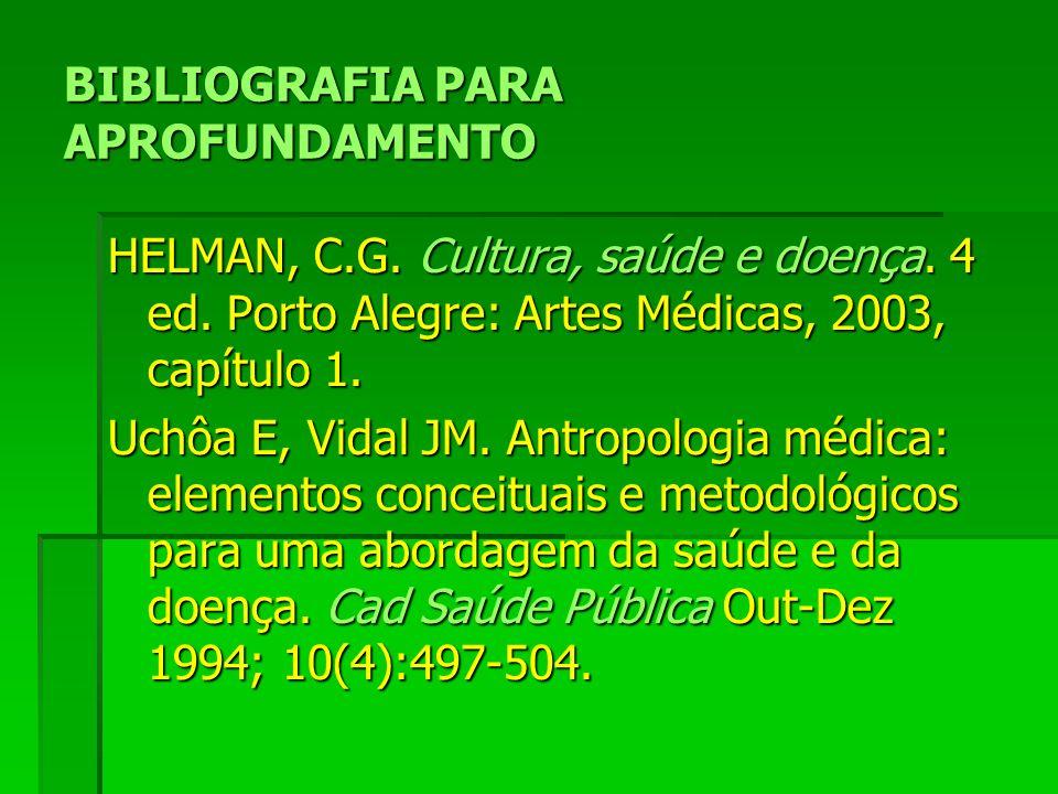 BIBLIOGRAFIA PARA APROFUNDAMENTO HELMAN, C.G. Cultura, saúde e doença.