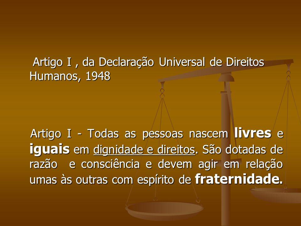 Artigo I, da Declaração Universal de Direitos Humanos, 1948 Artigo I, da Declaração Universal de Direitos Humanos, 1948 Artigo I - Todas as pessoas na